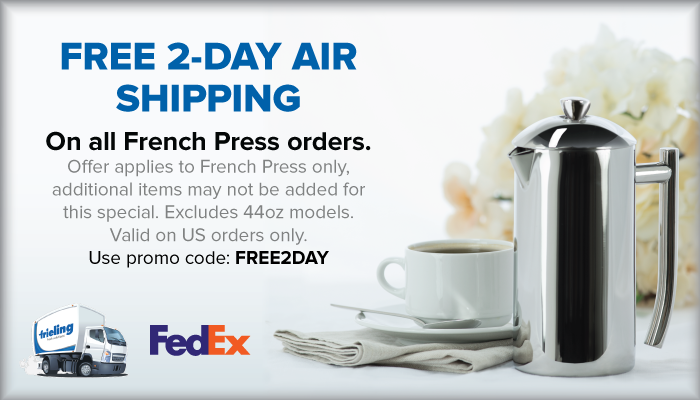 Free2Day Air Shipping on all French Press Orders!